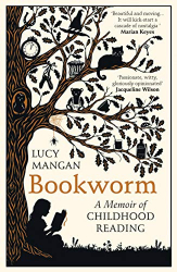 Lucy Mangan: Bookworm: A Memoir of Childhood Reading
