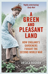 Ursula Buchan: A Green and Pleasant Land: How England's Gardeners Fought the Second World War