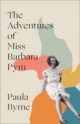 Paula Byrne: The Adventures of Miss Barbara Pym
