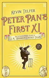 Kevin Telfer: Peter Pan's First XI: The Extraordinary Story of J.M. Barrie's Cricket Team