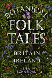 Lisa Schneidau: Botanical Folk Tales of Britain and Ireland