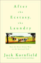Jack Kornfield: After the Ecstasy, the Laundry: How the Heart Grows Wise on the Spiritual Path