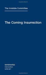 The Invisible Committee: The Coming Insurrection (Semiotext(e) / Intervention Series)