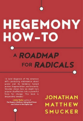 Jonathan Smucker: Hegemony How-To: A Roadmap for Radicals