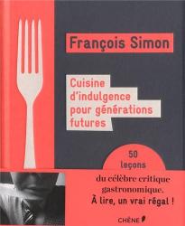 François Simon: CUISINE D'INDULGENCE POUR GENERATIONS FUTURES
