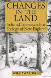 : Changes in the Land: Indians, Colonists and the Ecology of New England