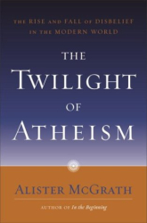 McGrath: The Twilight of Atheism