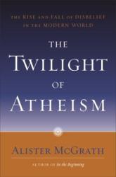 McGrath: The Twilight of Atheism