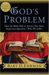 Bart D. Ehrman: God's Problem: How the Bible Fails to Answer Our Most Important Question--Why We Suffer