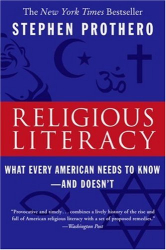 Stephen Prothero: Religious Literacy: What Every American Needs to Know--And Doesn't