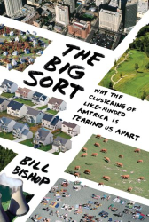 : The Big Sort: Why the Clustering of Like-Minded America Is Tearing Us Apart