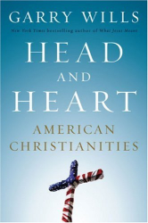 Garry Wills: Head and Heart: American Christianities