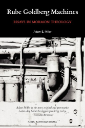 : Rube Goldberg Machines: Essays in Mormon Theology
