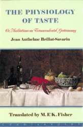 Jean Anthelme Brillat-Savarin: The Physiology of Taste: Or Meditations on Transcendental Gastronomy