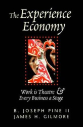 B. Joseph, II Pine: The Experience Economy: Work Is Theater & Every Business a Stage