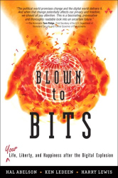 Hal Abelson: Blown to Bits: Your Life, Liberty, and Happiness After the Digital Explosion