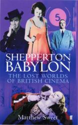 Matthew Sweet: Shepperton Babylon: The Lost Worlds of British Cinema