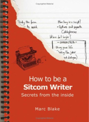 Marc Blake: How to Be a Sitcom Writer: Secrets from the Inside