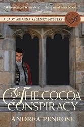 Andrea Penrose: The Cocoa Conspiracy: A Lady Arianna Regency Mystery (Lady Arianna Hadley Mystery Book 2)