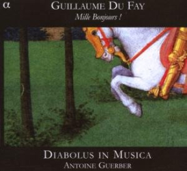 Guillaume Dufay - Mille Bonjours !: Ensemble Diabolus in Musica - Direction Antoine Guerber - Label Alpha.
