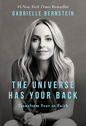 Gabrielle Bernstein: The Universe Has Your Back: Transform Fear to Faith