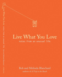 Robert Blanchard: Live What You Love : Notes from an Unusual Life
