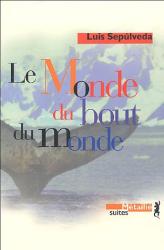 Luis Sepulveda: Le Monde du bout du monde