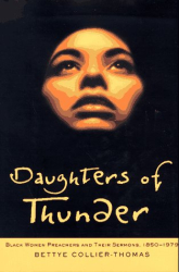 Bettye  Collier-Thomas: Daughters of Thunder : Black Women Preachers and Their Sermons, 1850-1979