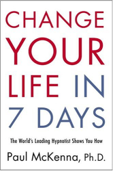 Paul McKenna: Change Your Life in Seven Days : The World's Leading Hypnotist Shows You How