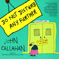 John Callahan: Do Not Disturb Any Further