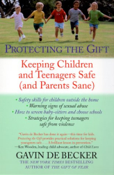 Gavin De Becker: Protecting the Gift : Keeping Children and Teenagers Safe (and Parents Sane)