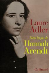 Laure Adler: Dans les pas de Hannah Arendt