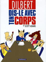 Scott Adams: Dilbert, tome 1 : Dis-le avec ton corps