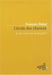 François Dubet: L'école des chances : Qu'est-ce qu'une école juste ?