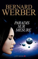 Bernard Werber: Paradis sur mesure