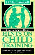Henry Clay Trumbull: Hints on Child Training: A Book That's Been Helping Parents Like Your...for More Than 100 Years