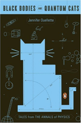 Jennifer  Ouellette: Black Bodies and Quantum Cats : Tales from the Annals of Physics