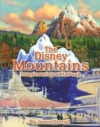 Jason Surrell: The Disney Mountains: Imagineering At Its Peak