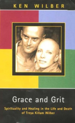 Ken Wilber: Grace and Grit: Spirituality and Healing in the Life of Treya Killam Wilber