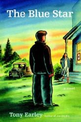 Tony Earley: The Blue Star: A Novel