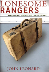 John Leonard: Lonesome Rangers: Homeless Minds, Promised Lands, Fugitive Cultures