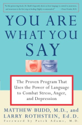 Matthew Md Budd: You Are What You Say: The Proven Program that Uses the Power of Language to Combat Stress, Anger, and Depression