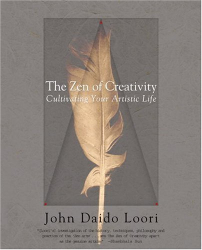 John Daido Loori: The Zen of Creativity: Cultivating Your Artistic Life