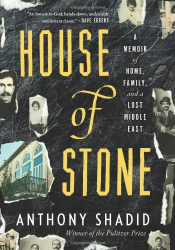 Anthony Shadid: House of Stone: A Memoir of Home, Family, and a Lost Middle East