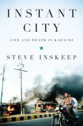 Steve Inskeep: Instant City: Life and Death in Karachi