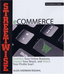 Aliza Risdahl: Streetwise eCommerce: Establish Your Online Business, Expand Your Reach, and Watch Your Profits Soar! (Adams Streetwise Series)