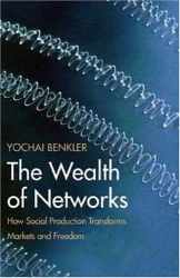 Yochai Benkler: The Wealth of Networks: How Social Production Transforms Markets and Freedom