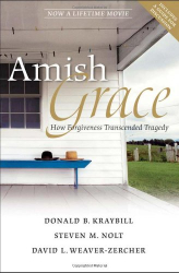 Donald B. Kraybill: Amish Grace: How Forgiveness Transcended Tragedy (Kindle)
