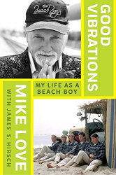 Mike Love: Good Vibrations: My Life as a Beach Boy