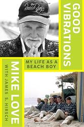 Mike Love: Good Vibrations: My Life as a Beach Boy